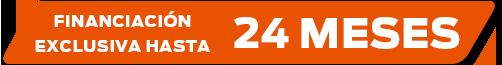 Financiación exclusiva hasta 24 meses
